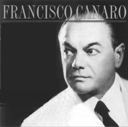 GRANDES DIRECTORES DE ORQUESTAS DE TANGO DE AYER, DE HOY Y DE SIEMPRE: Francisco Canaro (Pirincho)